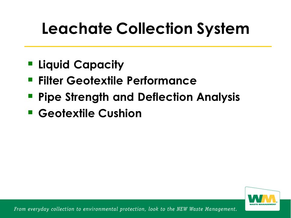 Leachate Collection System  Liquid Capacity  Filter Geotextile Performance  Pipe Strength and Deflection Analysis  Geotextile Cushion