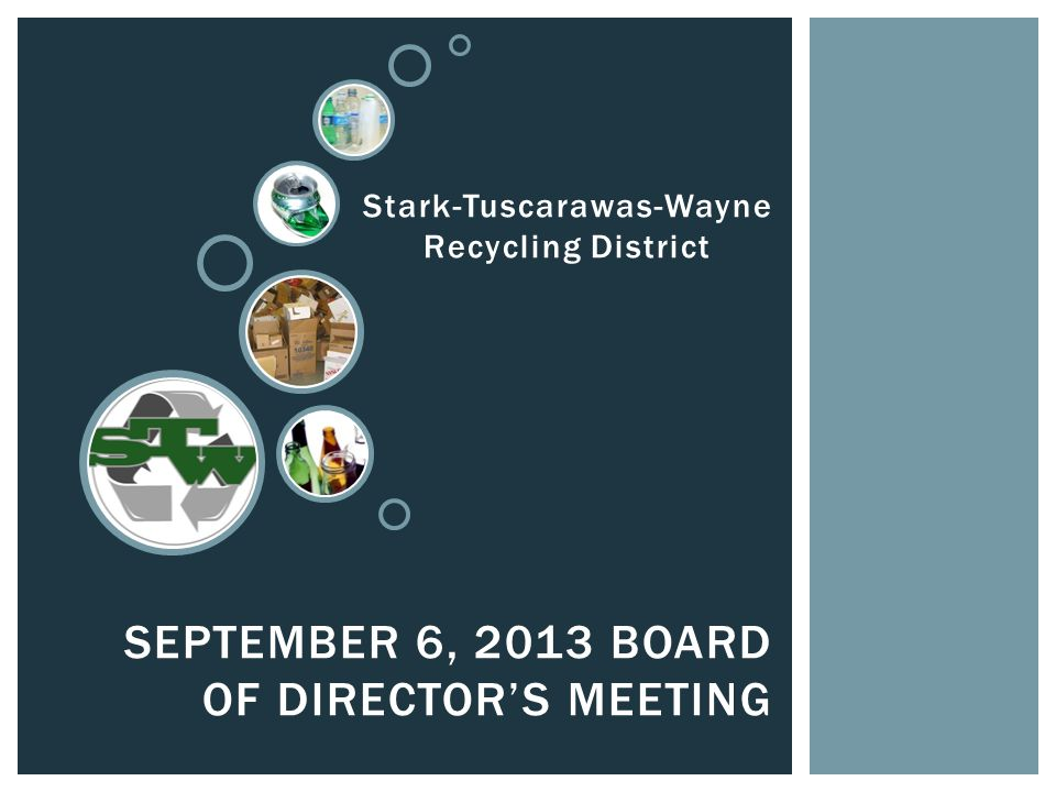 SEPTEMBER 6, 2013 BOARD OF DIRECTOR'S MEETING Stark-Tuscarawas-Wayne Recycling District