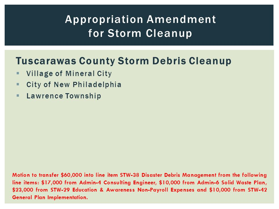 Appropriation Amendment for Storm Cleanup Motion to transfer $60,000 into line item STW-38 Disaster Debris Management from the following line items: $17,000 from Admin-4 Consulting Engineer, $10,000 from Admin-6 Solid Waste Plan, $23,000 from STW-29 Education & Awareness Non-Payroll Expenses and $10,000 from STW-42 General Plan Implementation.