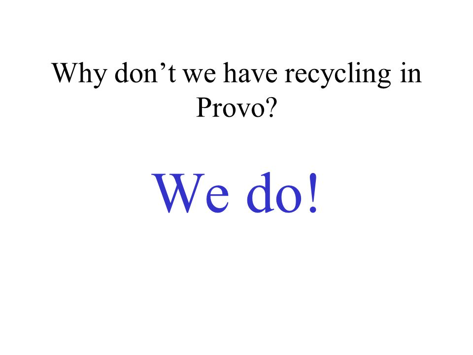 Why don't we have recycling in Provo? We do!