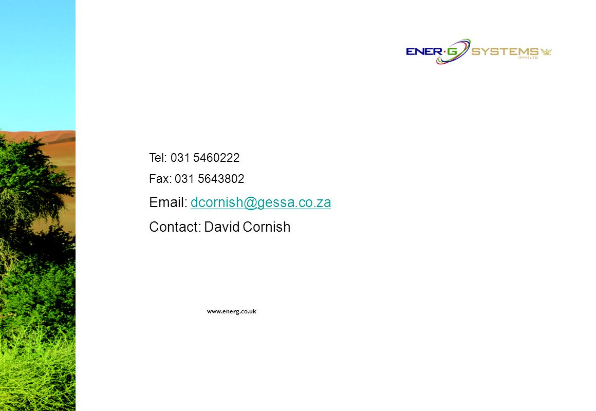 www.energ.co.uk Tel: 031 5460222 Fax: 031 5643802 Email: dcornish@gessa.co.zadcornish@gessa.co.za Contact: David Cornish