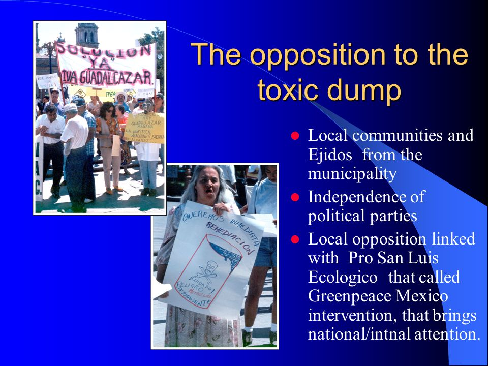 The opposition to the toxic dump Local communities and Ejidos from the municipality Independence of political parties Local opposition linked with Pro