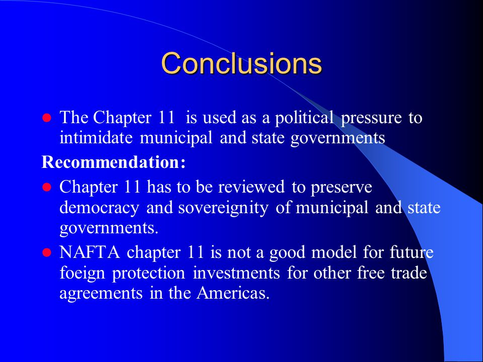 Conclusions The Chapter 11 is used as a political pressure to intimidate municipal and state governments Recommendation: Chapter 11 has to be reviewed