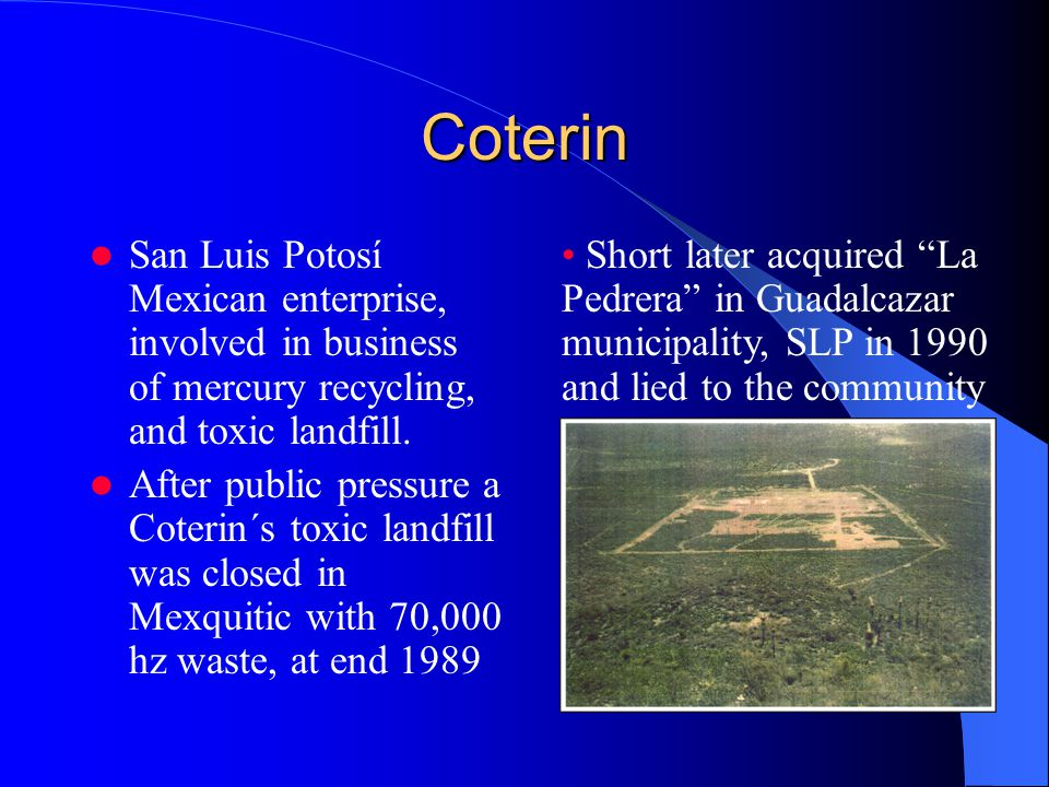 Coterin San Luis Potosí Mexican enterprise, involved in business of mercury recycling, and toxic landfill. After public pressure a Coterin´s toxic lan