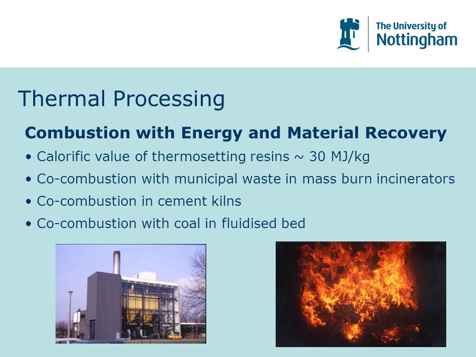 Thermal Processing Combustion with Energy and Material Recovery Calorific value of thermosetting resins ~ 30 MJ/kg Co-combustion with municipal waste
