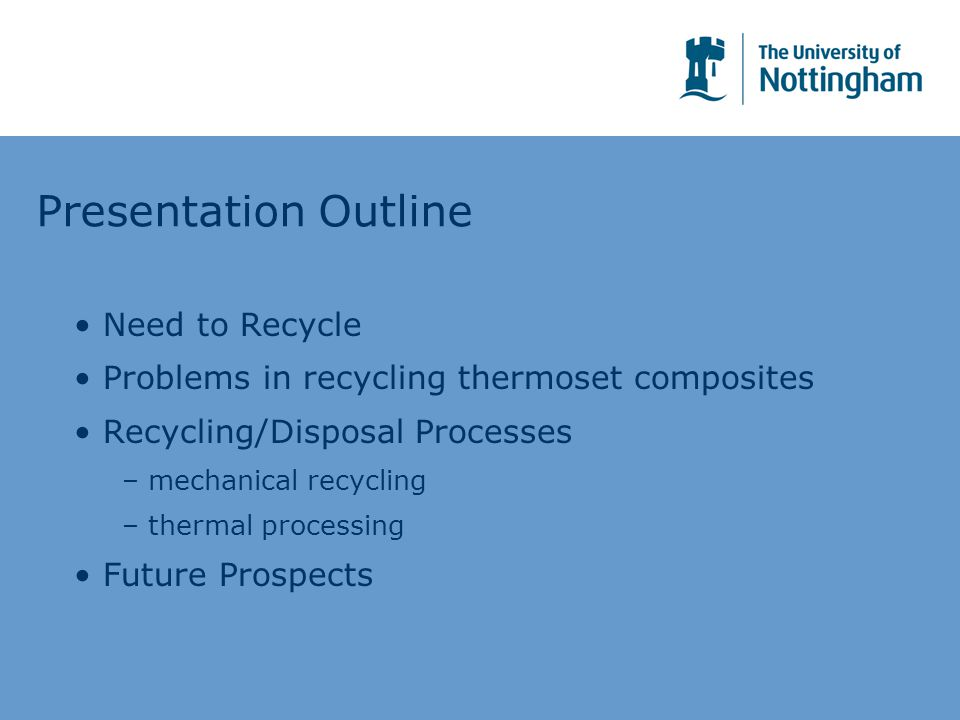 Presentation Outline Need to Recycle Problems in recycling thermoset composites Recycling/Disposal Processes – mechanical recycling – thermal processi