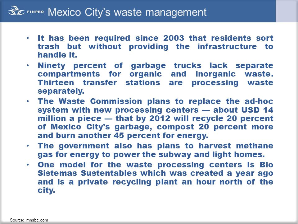 Mexico City's waste management It has been required since 2003 that residents sort trash but without providing the infrastructure to handle it. Ninety