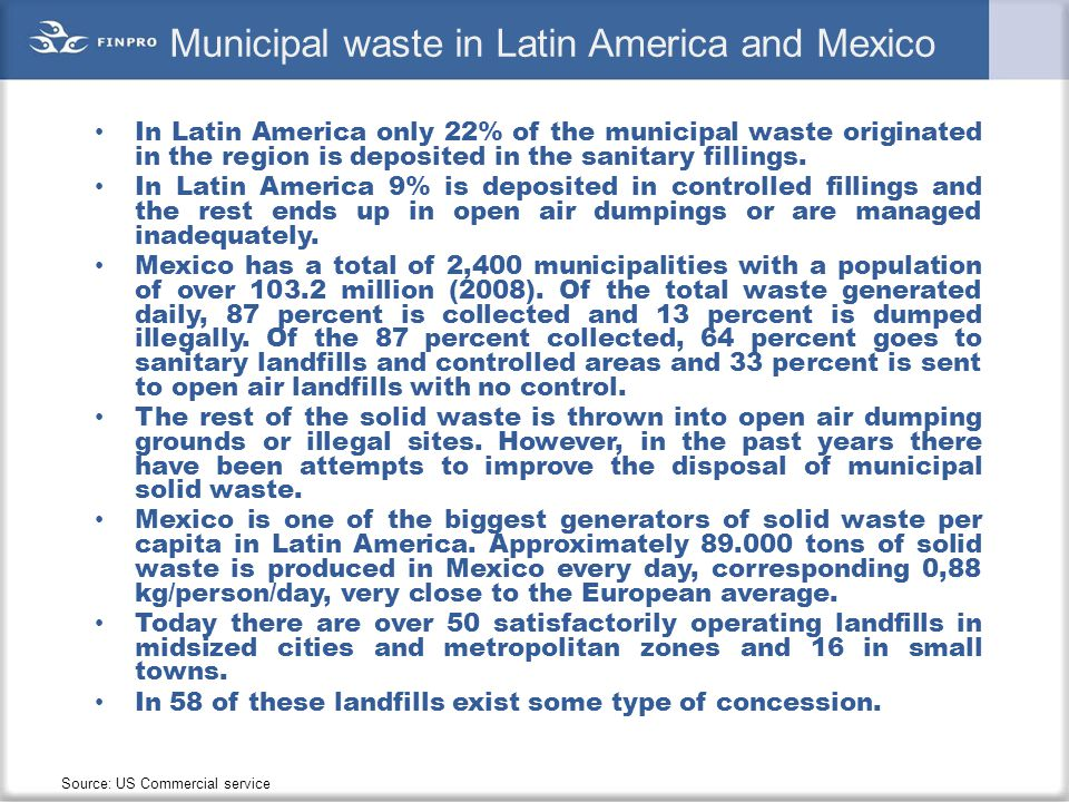 Municipal waste in Latin America and Mexico In Latin America only 22% of the municipal waste originated in the region is deposited in the sanitary fil