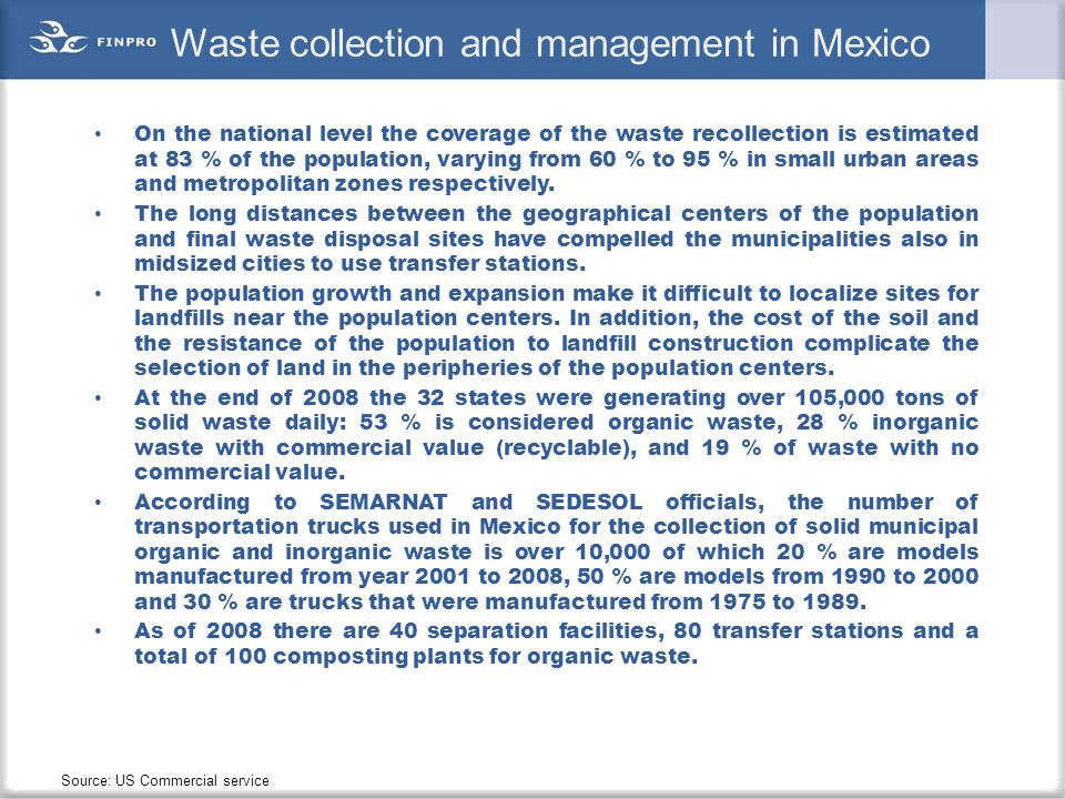 Waste collection and management in Mexico On the national level the coverage of the waste recollection is estimated at 83 % of the population, varying