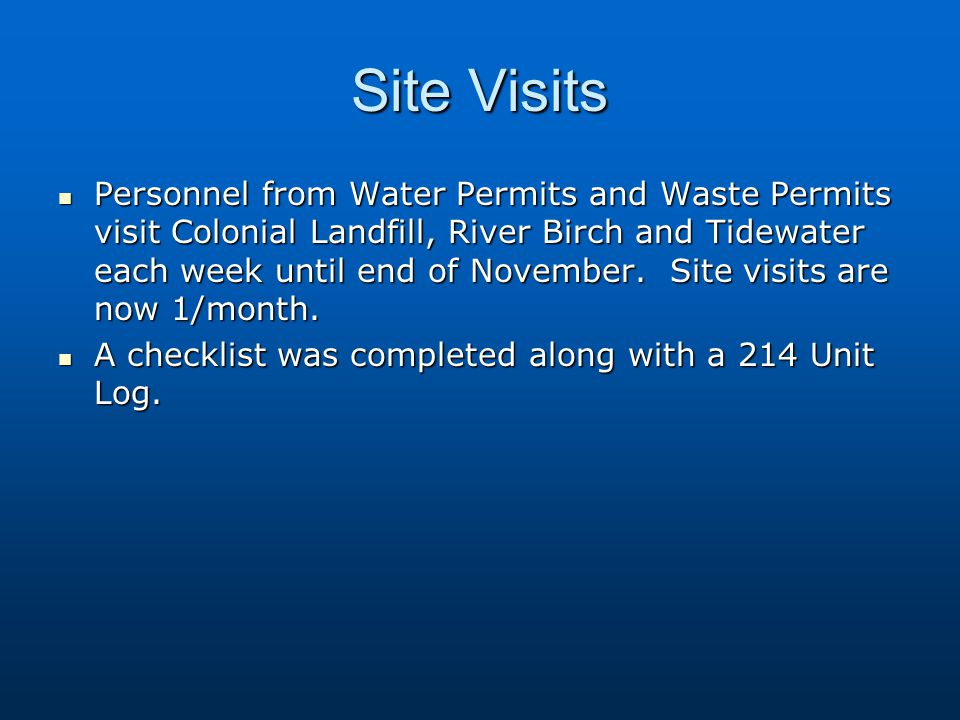 Site Visits Personnel from Water Permits and Waste Permits visit Colonial Landfill, River Birch and Tidewater each week until end of November.