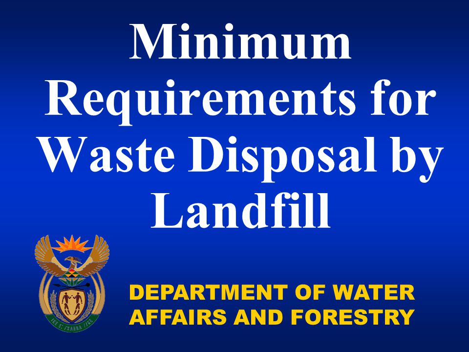 DEPARTMENT OF WATER AFFAIRS AND FORESTRY Minimum Requirements for Waste Disposal by Landfill