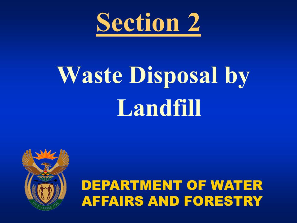 DEPARTMENT OF WATER AFFAIRS AND FORESTRY Waste Disposal by Landfill Section 2