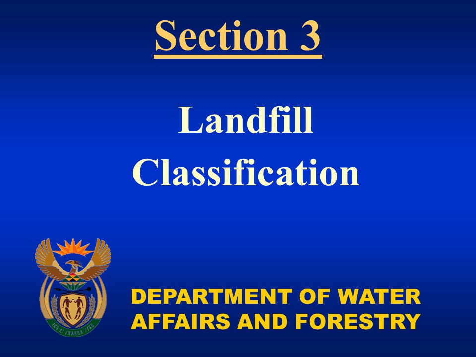 DEPARTMENT OF WATER AFFAIRS AND FORESTRY Landfill Classification Section 3