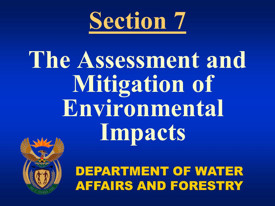DEPARTMENT OF WATER AFFAIRS AND FORESTRY The Assessment and Mitigation of Environmental Impacts Section 7