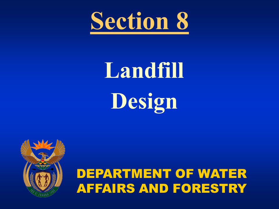 DEPARTMENT OF WATER AFFAIRS AND FORESTRY Landfill Design Section 8
