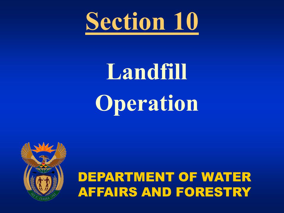 DEPARTMENT OF WATER AFFAIRS AND FORESTRY Landfill Operation Section 10