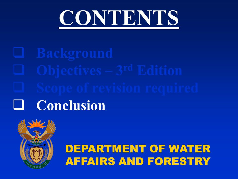DEPARTMENT OF WATER AFFAIRS AND FORESTRY  Background  Objectives – 3 rd Edition  Scope of revision required  Conclusion CONTENTS