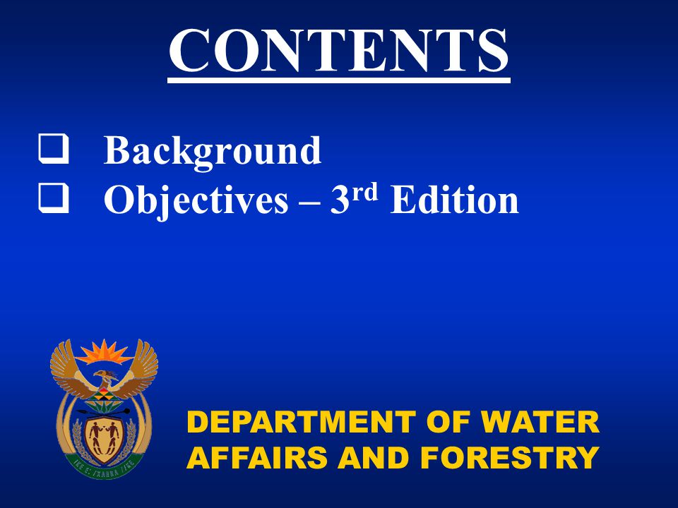 DEPARTMENT OF WATER AFFAIRS AND FORESTRY  Background  Objectives – 3 rd Edition CONTENTS