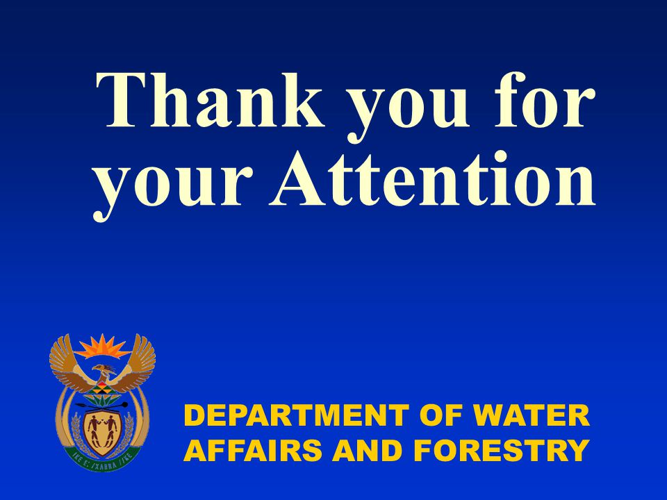 DEPARTMENT OF WATER AFFAIRS AND FORESTRY Thank you for your Attention