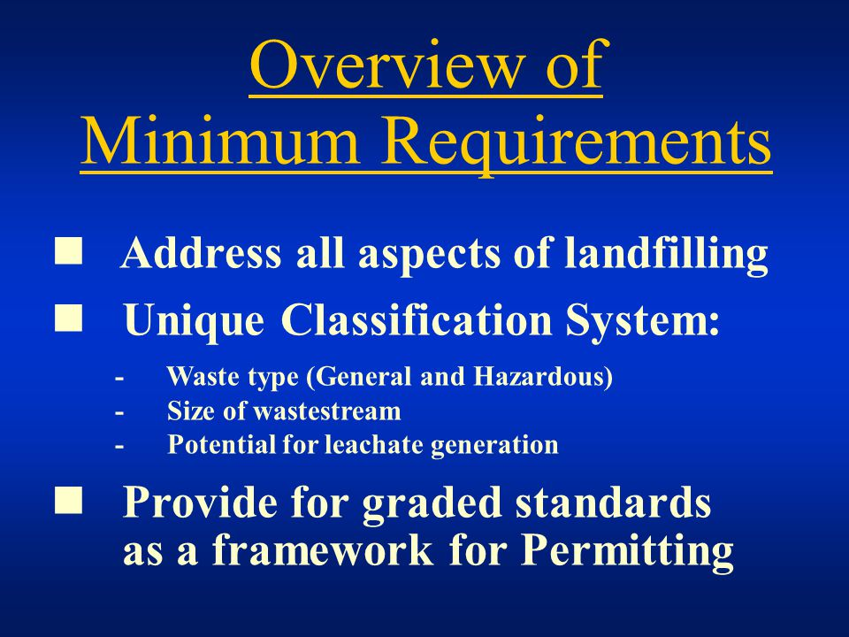 Address all aspects of landfilling Unique Classification System: - Waste type (General and Hazardous) - Size of wastestream - Potential for leachate g