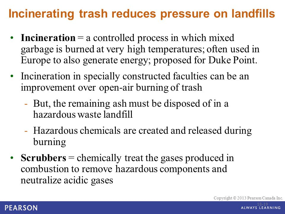 © 2010 Pearson Education Canada Copyright © 2013 Pearson Canada Inc. Incinerating trash reduces pressure on landfills Incineration = a controlled proc