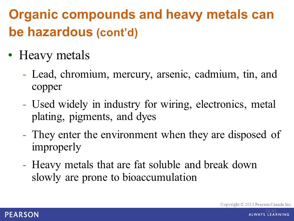 © 2010 Pearson Education Canada Copyright © 2013 Pearson Canada Inc. Organic compounds and heavy metals can be hazardous (cont'd) Heavy metals -Lead,