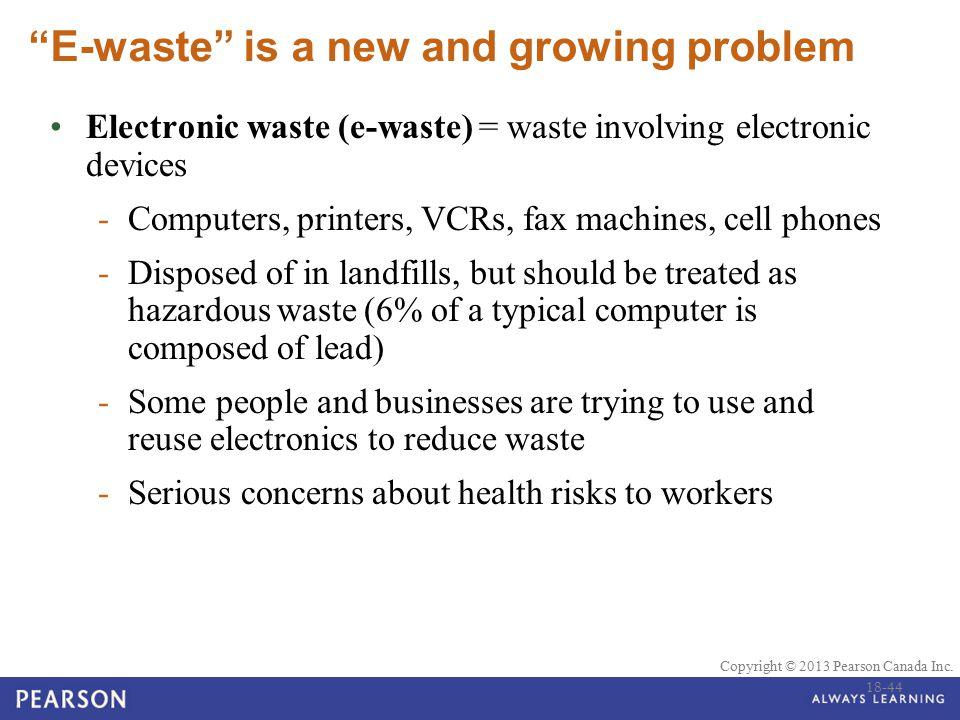 """© 2010 Pearson Education Canada Copyright © 2013 Pearson Canada Inc. """"E-waste"""" is a new and growing problem Electronic waste (e-waste) = waste involvi"""