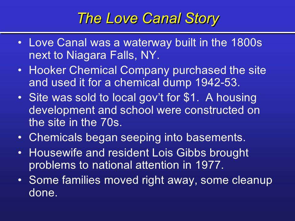 The Love Canal Story Love Canal was a waterway built in the 1800s next to Niagara Falls, NY. Hooker Chemical Company purchased the site and used it fo