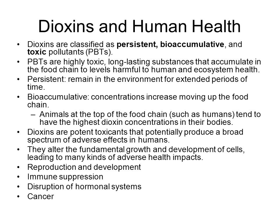 Dioxins and Human Health Dioxins are classified as persistent, bioaccumulative, and toxic pollutants (PBTs).