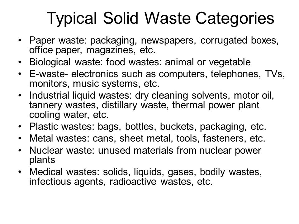 Typical Solid Waste Categories Paper waste: packaging, newspapers, corrugated boxes, office paper, magazines, etc.