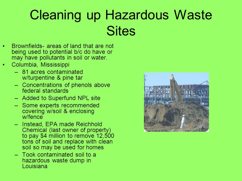 Cleaning up Hazardous Waste Sites Brownfields- areas of land that are not being used to potential b/c do have or may have pollutants in soil or water.
