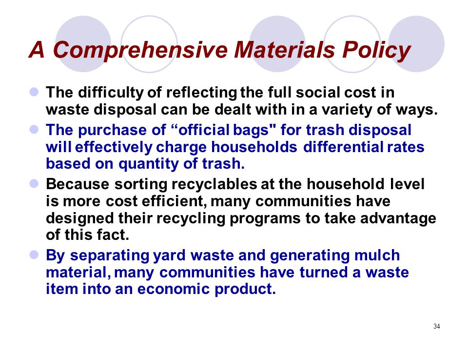 34 A Comprehensive Materials Policy The difficulty of reflecting the full social cost in waste disposal can be dealt with in a variety of ways.