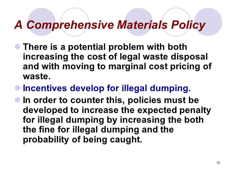 35 A Comprehensive Materials Policy There is a potential problem with both increasing the cost of legal waste disposal and with moving to marginal cost pricing of waste.