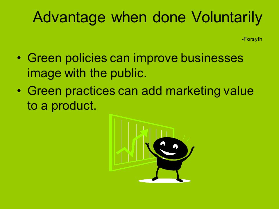 Advantage when done Voluntarily -Forsyth Green policies can improve businesses image with the public.