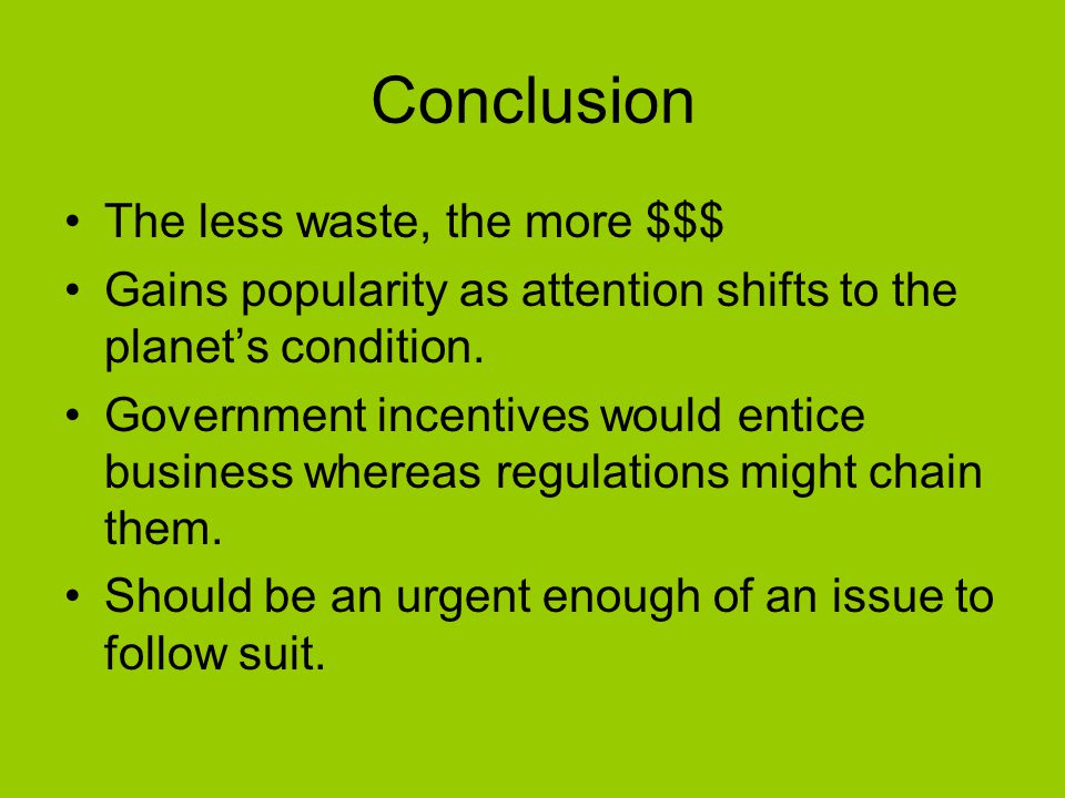 Conclusion The less waste, the more $$$ Gains popularity as attention shifts to the planet's condition.
