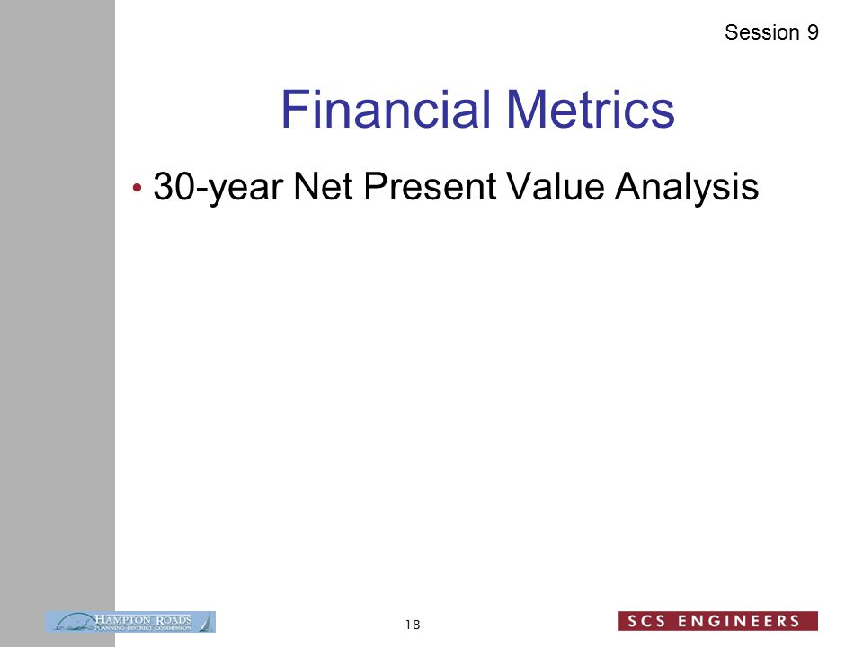 Session 9 Financial Metrics 30-year Net Present Value Analysis 18