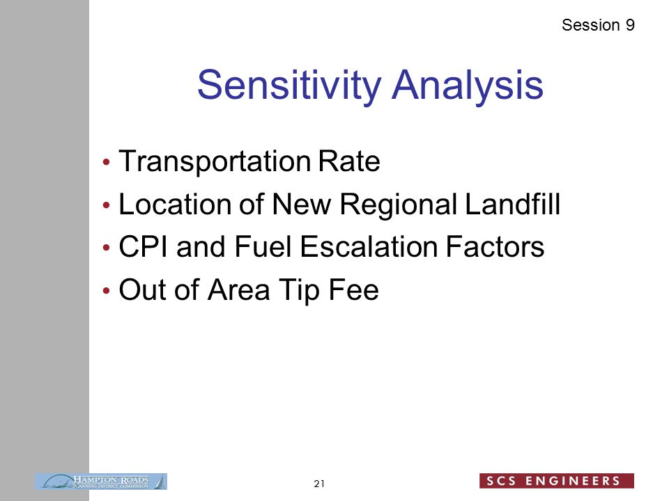 Session 9 Sensitivity Analysis Transportation Rate Location of New Regional Landfill CPI and Fuel Escalation Factors Out of Area Tip Fee 21