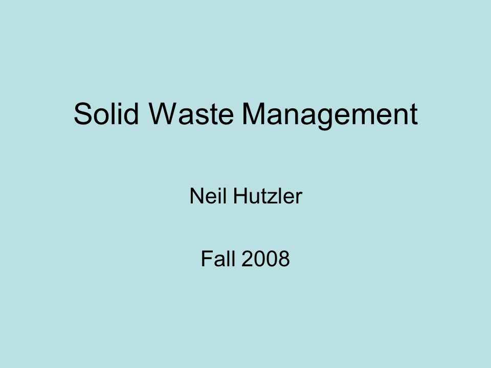 Solid Waste Management Neil Hutzler Fall 2008