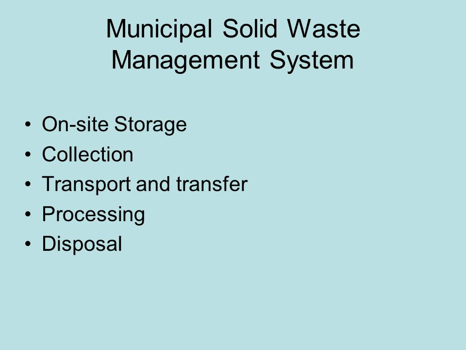 Municipal Solid Waste Management System On-site Storage Collection Transport and transfer Processing Disposal