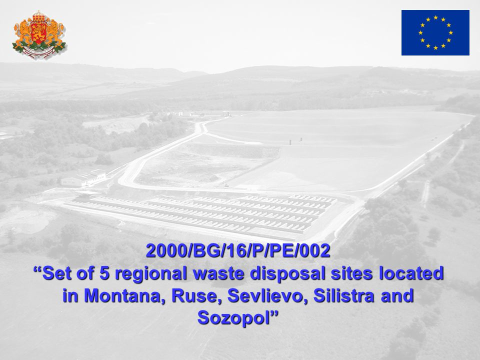 2000/BG/16/P/PE/002 Set of 5 regional waste disposal sites located in Montana, Ruse, Sevlievo, Silistra and Sozopol
