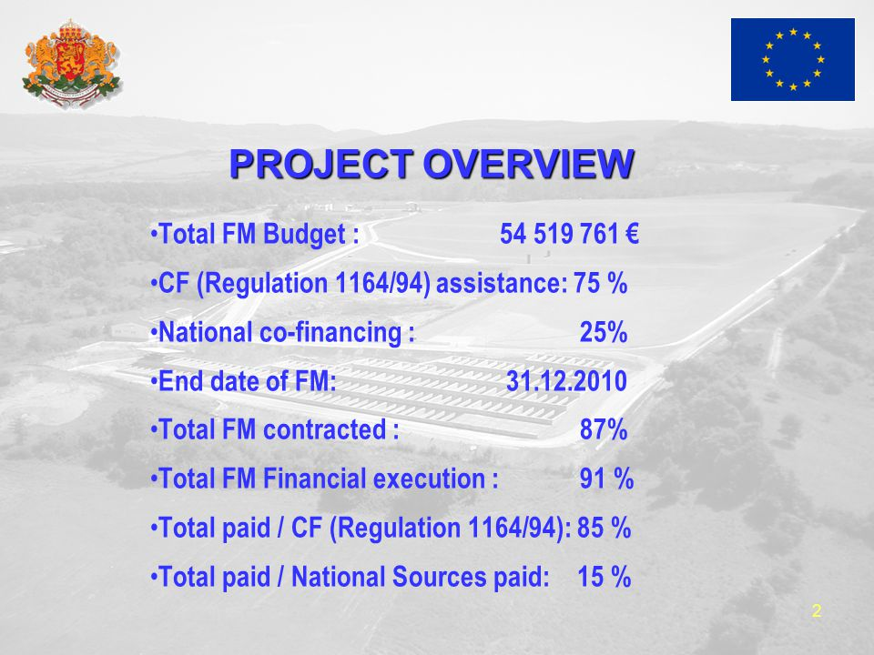 2 PROJECT OVERVIEW Total FM Budget : 54 519 761 € CF (Regulation 1164/94) assistance: 75 % National co-financing : 25% End date of FM: 31.12.2010 Total FM contracted : 87% Total FM Financial execution : 91 % Total paid / CF (Regulation 1164/94): 85 % Total paid / National Sources paid: 15 %