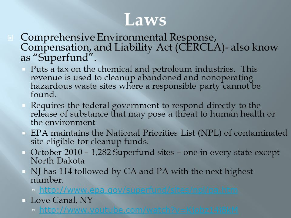 """ Comprehensive Environmental Response, Compensation, and Liability Act (CERCLA)- also know as """"Superfund"""".  Puts a tax on the chemical and petroleum"""