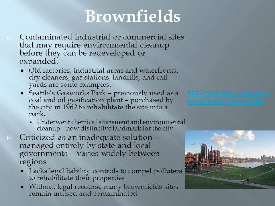  Contaminated industrial or commercial sites that may require environmental cleanup before they can be redeveloped or expanded.  Old factories, indu