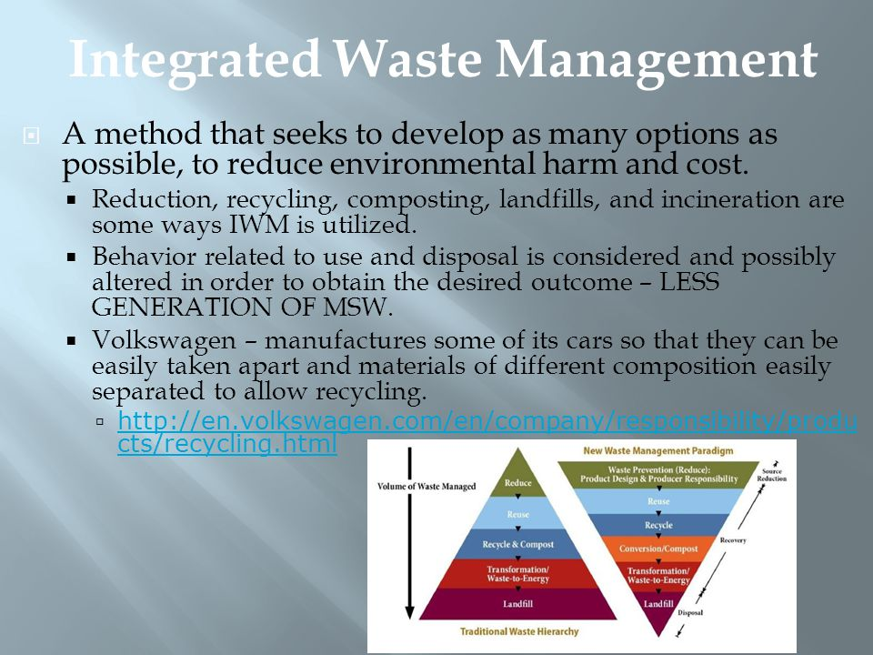  A method that seeks to develop as many options as possible, to reduce environmental harm and cost.  Reduction, recycling, composting, landfills, an