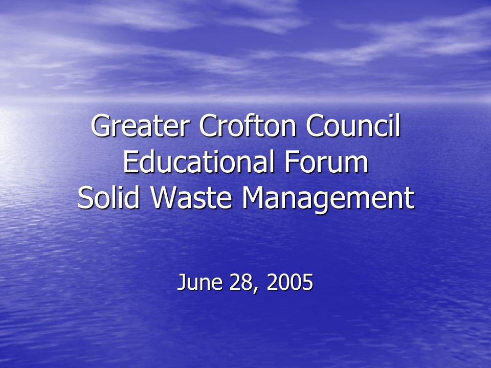 Greater Crofton Council Educational Forum Solid Waste Management June 28, 2005