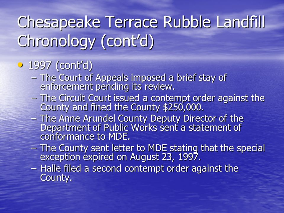Chesapeake Terrace Rubble Landfill Chronology (cont'd) 1997 (cont'd) 1997 (cont'd) –The Court of Appeals imposed a brief stay of enforcement pending i