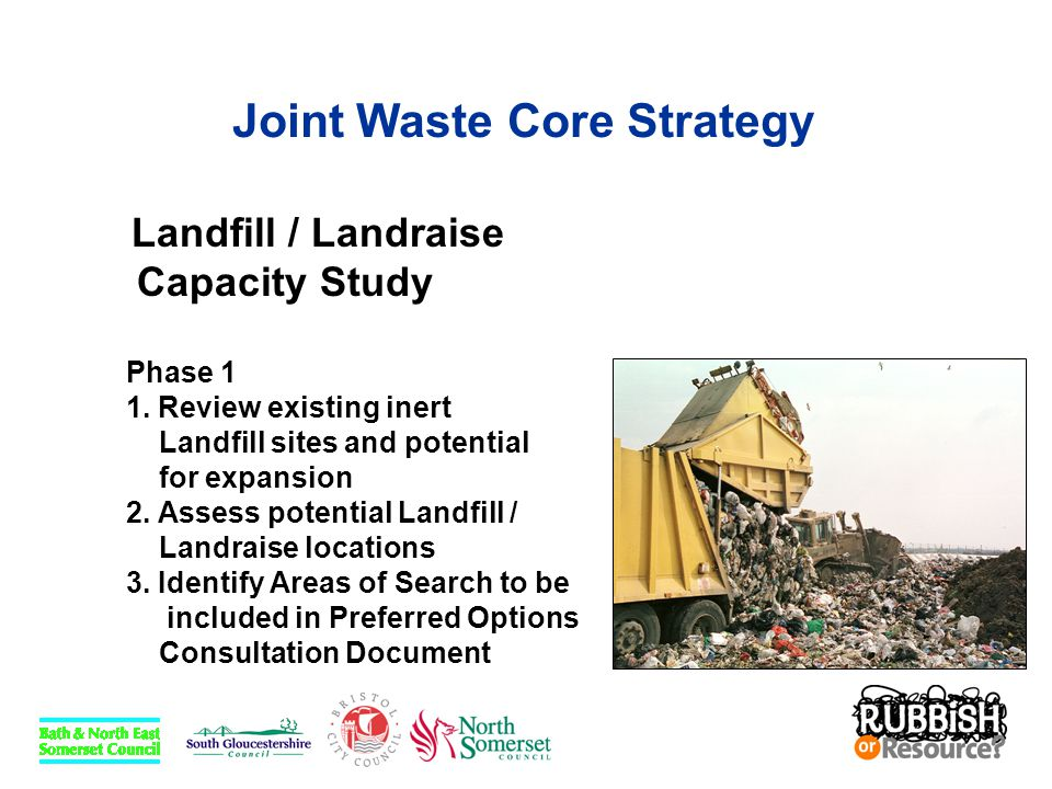 Joint Waste Core Strategy Landfill / Landraise Capacity Study Phase 1 1. Review existing inert Landfill sites and potential for expansion 2. Assess po