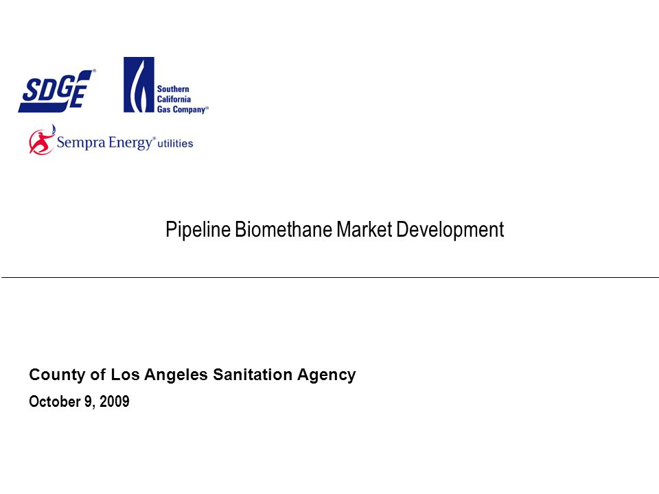 Pipeline Biomethane Market Development County of Los Angeles Sanitation Agency October 9, 2009