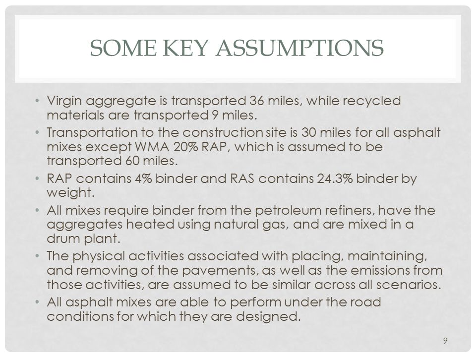 SOME KEY ASSUMPTIONS Virgin aggregate is transported 36 miles, while recycled materials are transported 9 miles. Transportation to the construction si