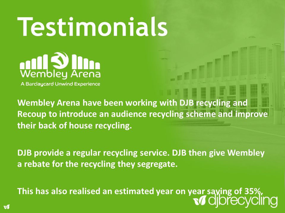 Wembley Arena have been working with DJB recycling and Recoup to introduce an audience recycling scheme and improve their back of house recycling. DJB